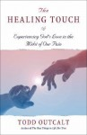 The Healing Touch: Experiencing God's Love in the Midst of Our Pain - Todd Outcalt