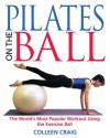 Pilates on the Ball: The World's Most Popular Workout Using the Exercise Ball - Colleen Craig