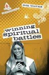 Winning Spiritual Battles: High School Group Study - Jim Burns