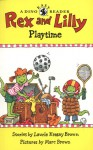 Rex and Lilly Playtime: A Dino Easy Reader - Laurene Krasny Brown, Marc Brown