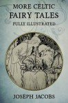More Celtic Fairy Tales: Fully Illustrated - Joseph Jacobs, John Batten