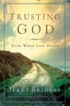 Trusting God: Even When Life Hurts - Jerry Bridges, Jerry Bridges, Eugene H. Peterson
