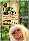 No Touch Monkey!: And Other Travel Lessons Learned Too Late (Adventura Books Series) - Ayun Halliday