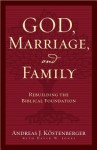 God, Marriage, and Family: Rebuilding the Biblical Foundation - Andreas J. Kostenberger, David W. Jones