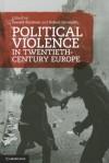 Political Violence in Twentieth-Century Europe - Donald Bloxham, Robert Gerwarth