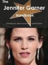 The Jennifer Garner Handbook - Everything You Need to Know about Jennifer Garner - Emily Smith