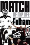 Fulham Match of My Life: Craven Cottage Legends Relive Their Favourite Games - Michael Heatley