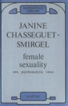 Female Sexuality: New Psychoanalytic Views - Janine Chasseguet-Smirgel