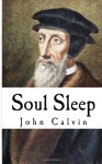 Soul Sleep: Psychopannychia - John Calvin