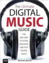 The Ultimate Digital Music Guide: The Best Way to Store, Organize and Play Digital Music - Michael Miller