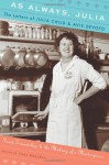 As Always, Julia: The Letters of Julia Child and Avis DeVoto: Food, Friendship, and the Making of a Masterpiece - Avis DeVoto, Joan Reardon