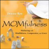 Momfulness: Mothering with Mindfulness, Compassion, and Grace - Denise Roy
