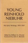 Young Reinhold Niebuhr: The Early Writings - 1911 to 1931 - Reinhold Niebuhr, William G. Chrystal