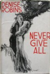 Never Give All - Denise Robins