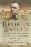 Broken Sword: The Tumultuous Life of General Frank Crozier 1897 - 1937 - Charles Messenger