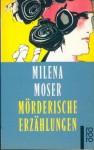 Mörderische Erzählungen - Milena Moser