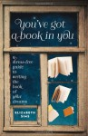 You've Got a Book in You: A Stress-Free Guide to Writing the Book of Your Dreams - Elizabeth Sims
