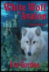 White Wolf Of Avalon: Werewolf Knight - Eva Gordon