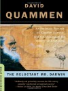 The Reluctant Mr. Darwin: An Intimate Portrait of Charles Darwin and the Making of His Theory of Evolution - David Quammen
