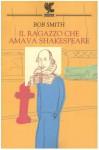 Il ragazzo che amava Shakespeare - Bob Smith, M. Dallatorre