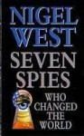 Seven Spies Who Changed The World - Nigel West