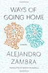 Ways of Going Home: A Novel - Alejandro Zambra, Megan McDowell