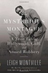 The Mysterious Montague: A True Tale of Hollywood, Golf, and Armed Robbery - Leigh Montville