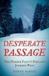 Desperate Passage: The Donner Party's Perilous Journey West - Ethan Rarick