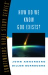 How Do We Know God Exists? - John Ankerberg, Dillon Burroughs, Ankerberg John