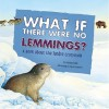 What If There Were No Lemmings?: A Book about the Tundra Ecosystem - Suzanne Slade, Carol Schwartz