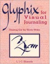 Glyphix For Visual Journaling: Drawing Out The Words Within - L.J.C. Shimoda