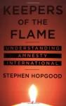 Keepers of the Flame: Understanding Amnesty International - Stephen Hopgood