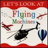Let's Look at Flying Machines (Let's Look Series) - Nicola Tuxworth, Lorenz Books