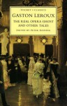 The Real Opera Ghost and Other Tales - Gaston Leroux, Peter Haining