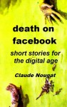 Death on Facebook, Short Stories for the Digital Age - Claude Nougat