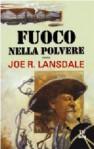Fuoco nella polvere - Joe R. Lansdale, Maurizio Nati
