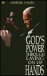 God's Power Through the Laying on of Hands - Norvel Hayes