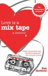 Love is a Mix Tape: A Memoir - Rob Sheffield