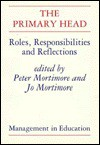 The Primary Head: Roles, Responsibilities and Reflections - Peter Mortimore, Jo Mortimore
