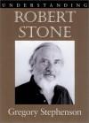 Understanding Robert Stone - Gregory Stephenson