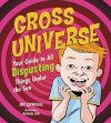 Gross Universe: Your Guide to All Disgusting Things Under the Sun - Jeff Szpirglas, Michael Cho