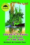 Just So Wild: There's a Frog on a Log in the Bog - Robert Day