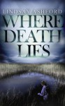 Where Death Lies (Megan Rhys Crime Mystery Series) - Lindsay Ashford