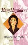 Mary Magdalene: Beyond the Myth - Esther De Boer, John Bowden