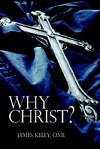 Why Christ? - James Kelly