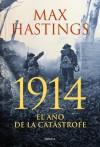 1914: EL AÑO DE LA CATÁSTROFE (Spanish Edition) - Max Hastings, Gonzalo Garcia, Cecilia Belza