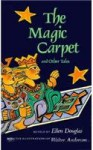 The Magic Carpet and Other Tales - Ellen Douglas, Walter Inglis Anderson