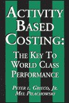 Activity Based Costing: The Key To World Class Performance - Peter L. Grieco Jr., Mel Pilachowski