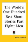 The World's One Hundred Best Short Stories, Vol. 8: Men - Grant M. Overton