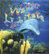Water Habitats - Molly Aloian, Bobbie Kalman